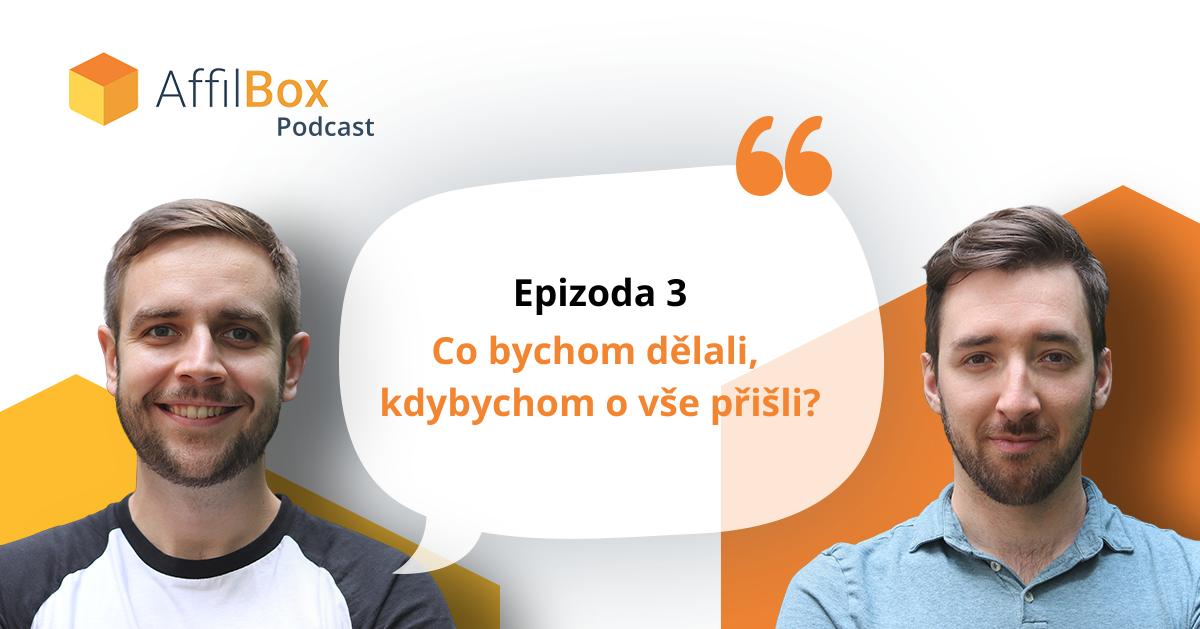 AffilBox Podcast epizoda 3: Co bychom dělali, kdybychom o vše přišli?